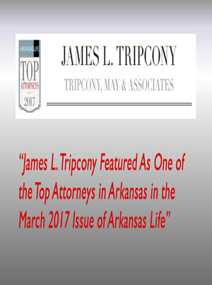 James L. Tripcony Featured As One of  the Top Attorneys in Arkansas in the March 2017 Issue of Arkansas Life