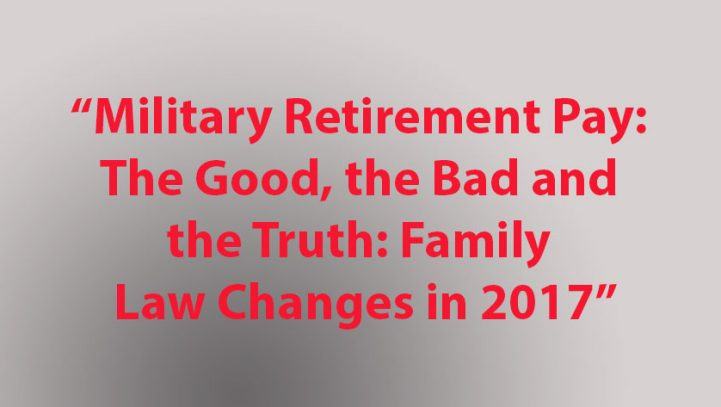 Military Retirement Pay and Divorce: The Good, The Bad, and The Truth