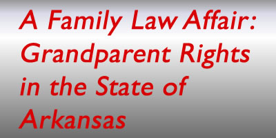 A Family Law Affair: Grandparent Rights in the State of Arkansas